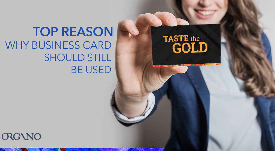 5 Reasons why Business Cards should still be used - ORGANO™ Official ...